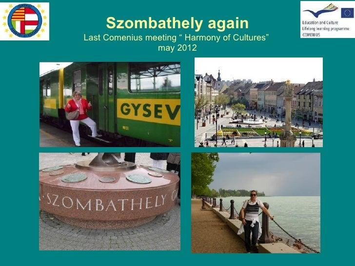 "Szombathely againLast Comenius meeting "" Harmony of Cultures""                may 2012"