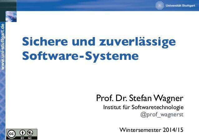 www.uni-stuttgart.de  Sichere und zuverlässige  Software-Systeme  Prof. Dr. Stefan Wagner  Institut für Softwaretechnologi...