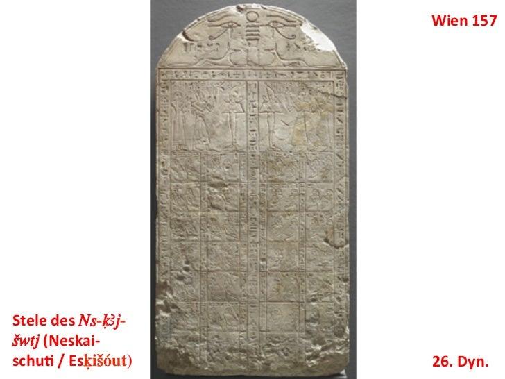 Wien 157 Stele des Ns-qAj-Swtj (Neskai-‐schuM / EsKi'óut)     26. Dyn.