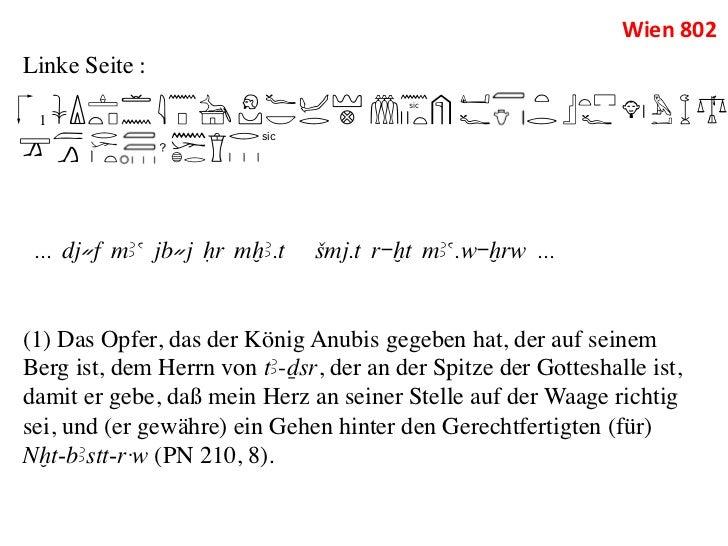 Wien 802 Linke Seite :   1                         sic ... dj≠f mAa jb≠j Hr mxA.t    Smj.t r-xt mAa.w-xrw ...(1) D...