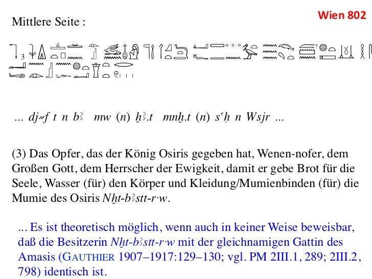 Wien 802 Mittlere Seite :   3... dj≠f t n bA mw (n) XA.t mnx.t (n) saH n Wsjr ...(3) Das Opfer, das der König Osir...