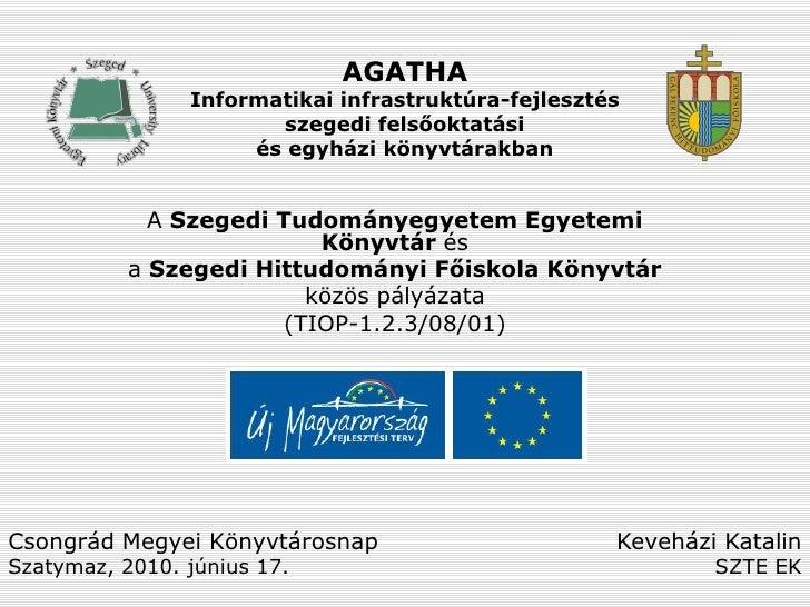 AGATHA                 Informatikai infrastruktúra-fejlesztés                        szegedi felsőoktatási                ...