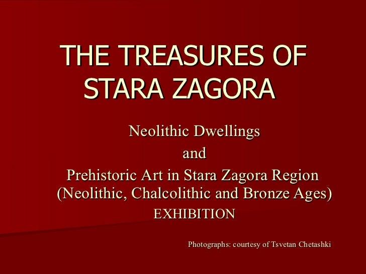 THE TREASURES OF STARA ZAGORA   Neolithic Dwellings and Prehistoric  Art  in Stara Zagora  R egion   ( Neolith ic, Chalcol...