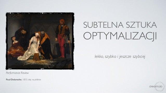 SUBTELNA SZTUKA OPTYMALIZACJI lekko, szybko i jeszcze szybciej Performance Review Paul Delaroche, 1833, olej na płótnie