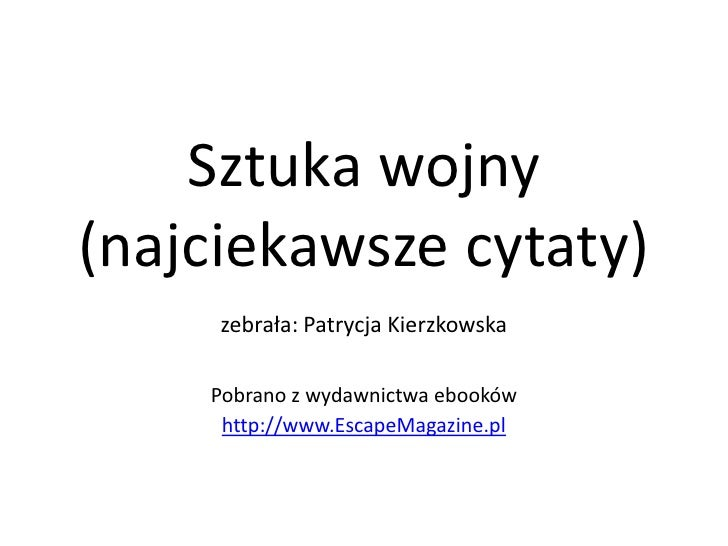 Sztuka wojny (najciekawsze cytaty)<br />zebrała: Patrycja Kierzkowska<br />Pobrano z wydawnictwa ebooków<br />http://www.E...