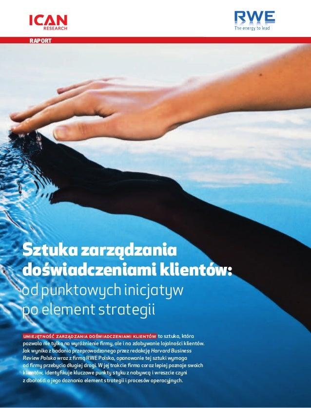 RAPORT  Sztuka zarządzania doświadczeniami klientów:  od punktowych inicjatyw po element strategii  Umiejętność zarządzan...