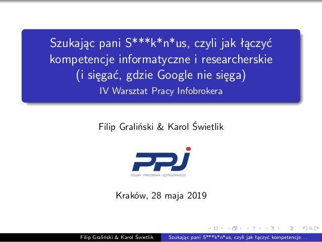 Szukając pani S***k*n*us, czyli jak łączyć kompetencje informatyczne i researcherskie (i sięgać, gdzie Google nie sięga) I...
