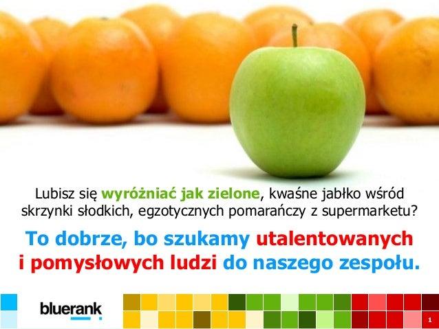 1  Lubisz się wyróżniać jak zielone, kwaśne jabłko wśród skrzynki słodkich, egzotycznych pomarańczy z supermarketu?  To do...