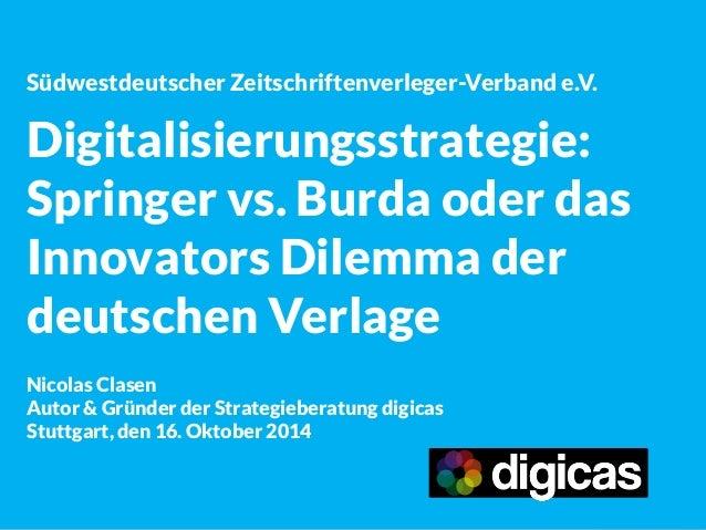 Südwestdeutscher Zeitschriftenverleger-Verband e.V.  Digitalisierungsstrategie:  Springer vs. Burda oder das Innovators Di...