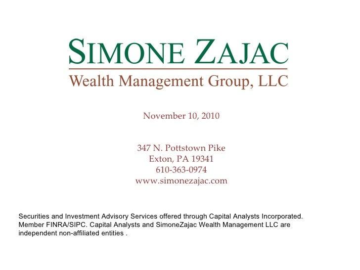 November 10, 2010 347 N. Pottstown Pike Exton, PA 19341 610-363-0974 www.simonezajac.com Securities and Investment Advisor...