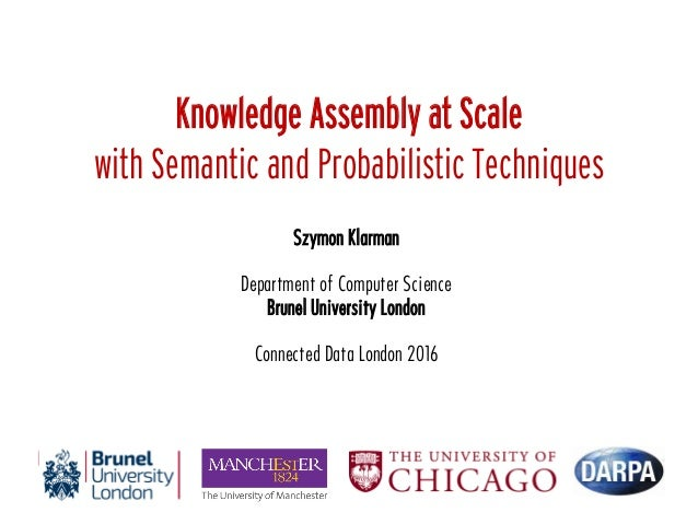 Knowledge Assembly at Scale with Semantic and Probabilistic Techniques Szymon Klarman Department of Computer Science Brune...