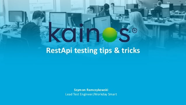RestApi testing	tips	&	tricks Szymon	Ramczykowski Lead	Test	Engineer/Workday	Smart