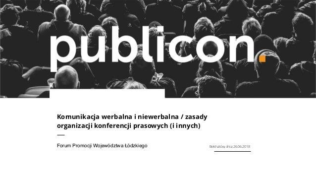 Komunikacja werbalna i niewerbalna / zasady organizacji konferencji prasowych (i innych) Forum Promocji Województwa Łódzki...