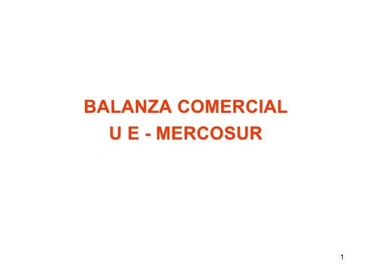 BALANZA COMERCIAL U E - MERCOSUR