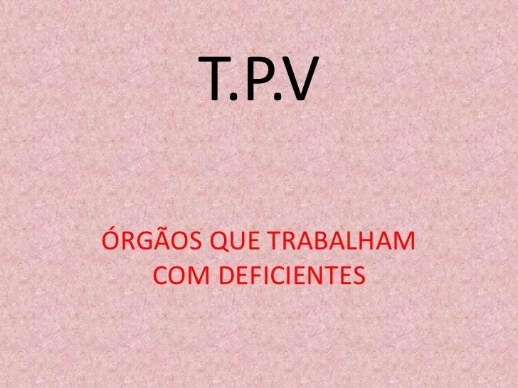 T.P.VÓRGÃOS QUE TRABALHAM   COM DEFICIENTES
