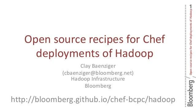 1 OpensourcerecipesforChefdeploymentsofHadoop / Open source recipes for Chef deployments of Hadoop Clay Baenziger (cbaenzi...