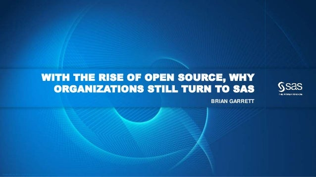 Copyr ight © 2014, SAS Institute Inc. All rights reser ved. WITH THE RISE OF OPEN SOURCE, WHY ORGANIZATIONS STILL TURN TO ...
