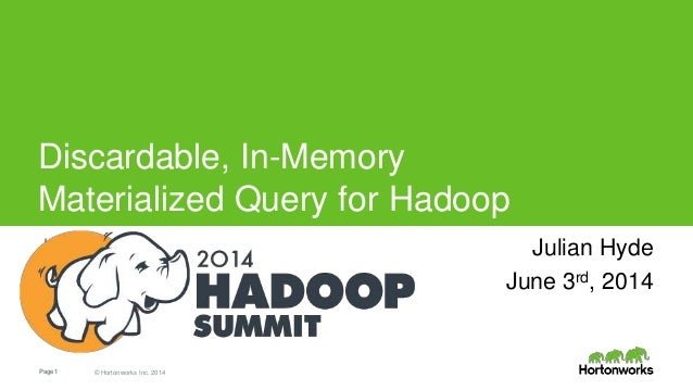 Page1 © Hortonworks Inc. 2014 Discardable, In-Memory Materialized Query for Hadoop Julian Hyde Julian Hyde June 3rd, 2014