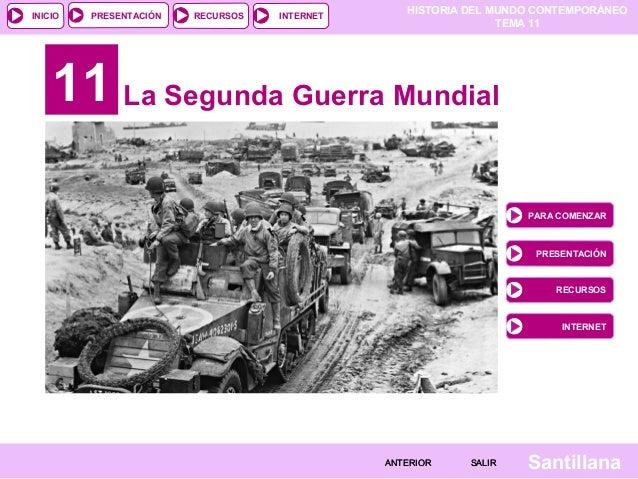 HISTORIA DEL MUNDO CONTEMPORÁNEOTEMA 11RECURSOS INTERNETPRESENTACIÓNSantillanaINICIOSALIRSALIRANTERIORANTERIOR11 La Segund...