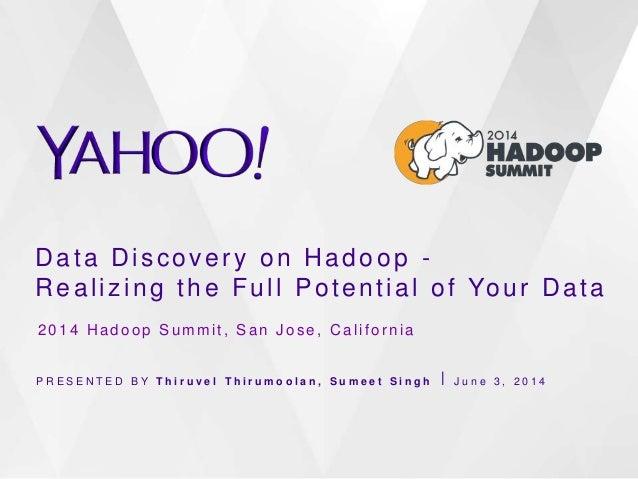 Data Discovery on Hadoop - Realizing the Full Potential of Your Data P R E S E N T E D B Y T h i r u v e l T h i r u m o o...