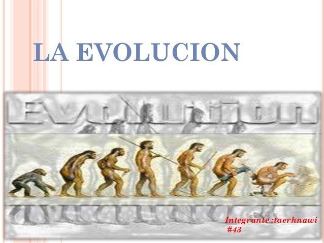 LA EVOLUCIONIntegrante :taerhnawi#43