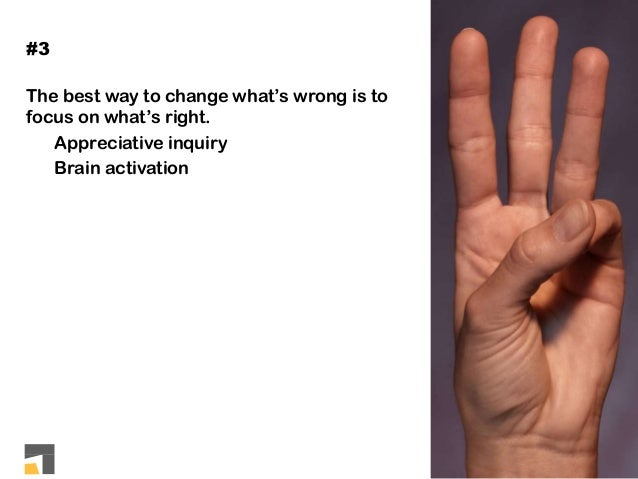 The best way to change what's wrong is to focus on what's right. Appreciative inquiry Brain activation #3
