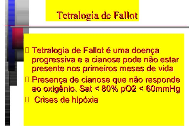 Tetralogia de FallotTetralogia de Fallot Tetralogia de Fallot é uma doençaTetralogia de Fallot é uma doença progressiva e ...