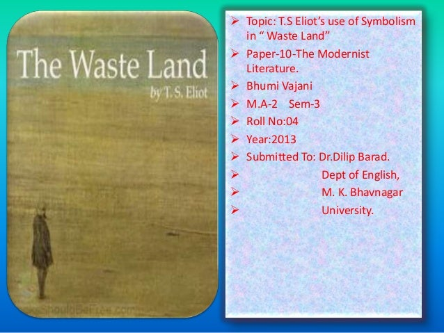""" Topic: T.S Eliot's use of Symbolism in """" Waste Land""""  Paper-10-The Modernist Literature.  Bhumi Vajani  M.A-2 Sem-3 ..."""