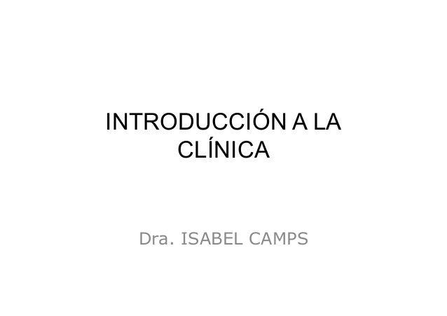 INTRODUCCIÓN A LA CLÍNICA Dra. ISABEL CAMPS