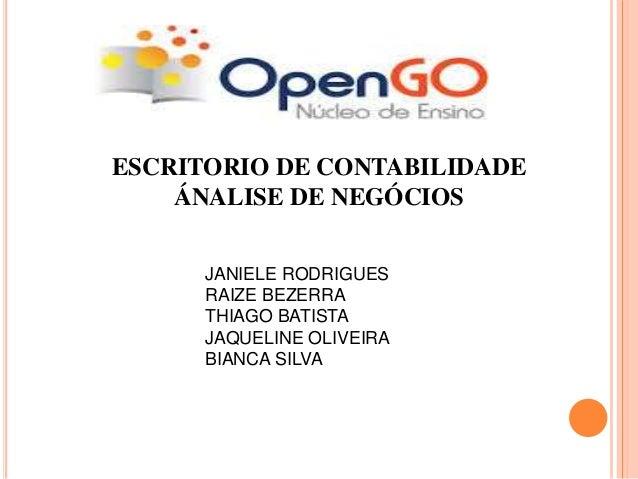 ESCRITORIO DE CONTABILIDADE ÁNALISE DE NEGÓCIOS JANIELE RODRIGUES RAIZE BEZERRA THIAGO BATISTA JAQUELINE OLIVEIRA BIANCA S...