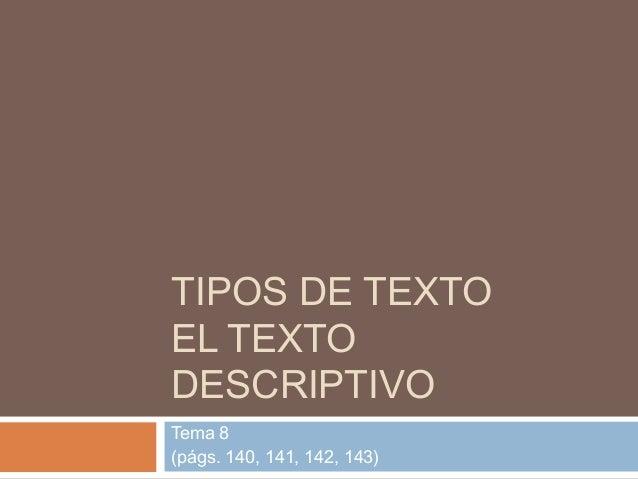 TIPOS DE TEXTO EL TEXTO DESCRIPTIVO Tema 8 (págs. 140, 141, 142, 143)