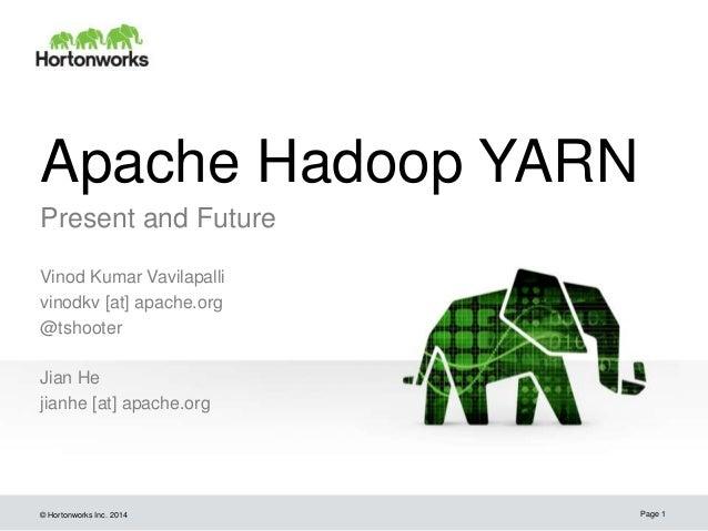 © Hortonworks Inc. 2014 Apache Hadoop YARN Present and Future Vinod Kumar Vavilapalli vinodkv [at] apache.org @tshooter Ji...