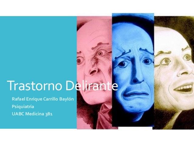 Trastorno(Delirante Rafael&Enrique&Carrillo&Baylón& Psiquiatría& UABC&Medicina&381