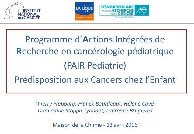 Programme d'Actions Intégrées de Recherche en cancérologie pédiatrique (PAIR Pédiatrie) Prédisposition aux Cancers chez l'...