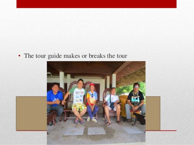 • The tour guide makes or breaks the tour