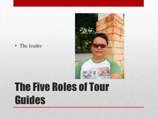 The Five Roles of Tour Guides • The leader