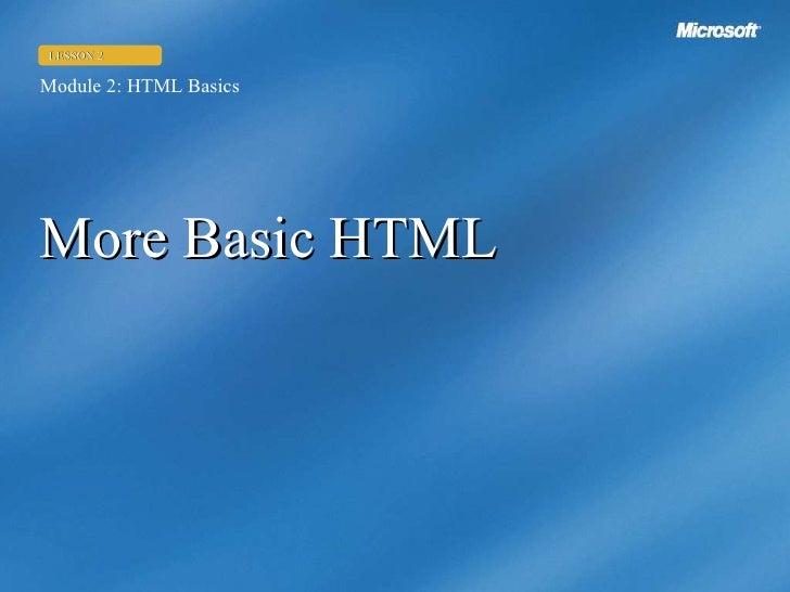More Basic HTML Module 2: HTML Basics LESSON 2