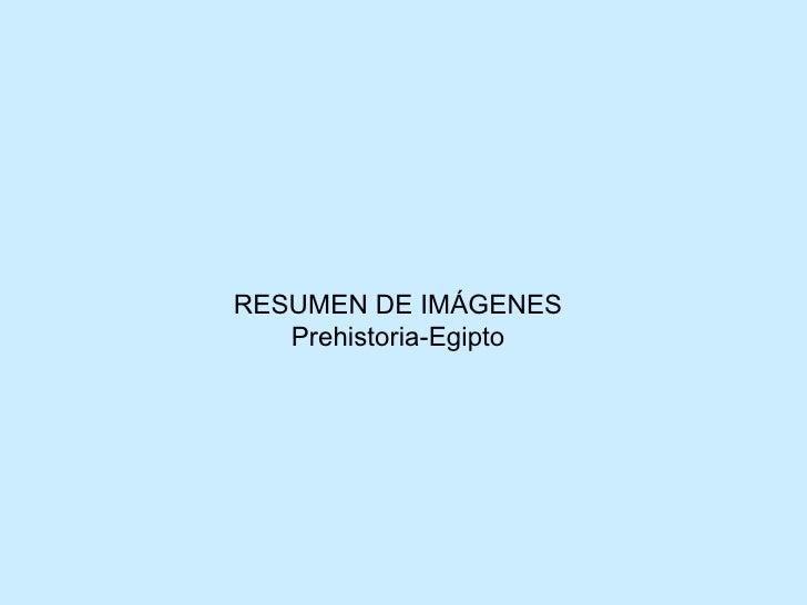 RESUMEN DE IMÁGENES Prehistoria-Egipto