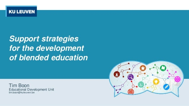 Support strategies for the development of blended education Tim Boon Educational Development Unit tim.boon@kuleuven.be