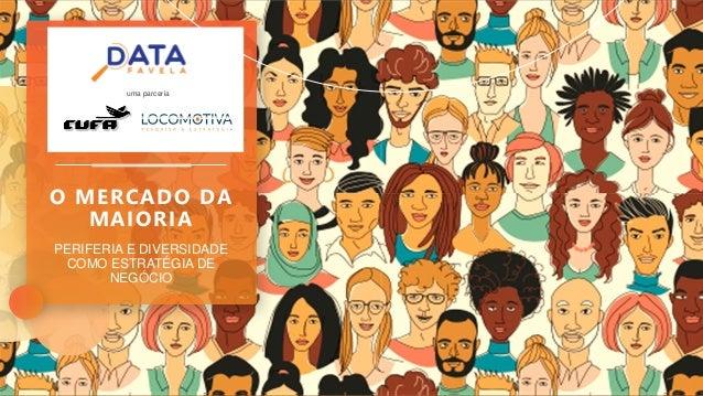 PERIFERIA E DIVERSIDADE COMO ESTRATÉGIA DE NEGÓCIO O MERCADO DA MAIORIA uma parceria