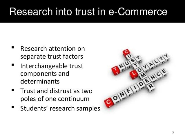 Research into trust in e-Commerce  Research attention on separate trust factors  Interchangeable trust components and de...