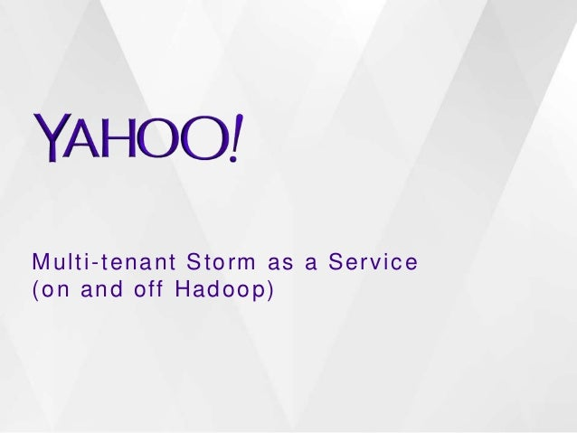 Multi-tenant Storm as a Service (on and off Hadoop)