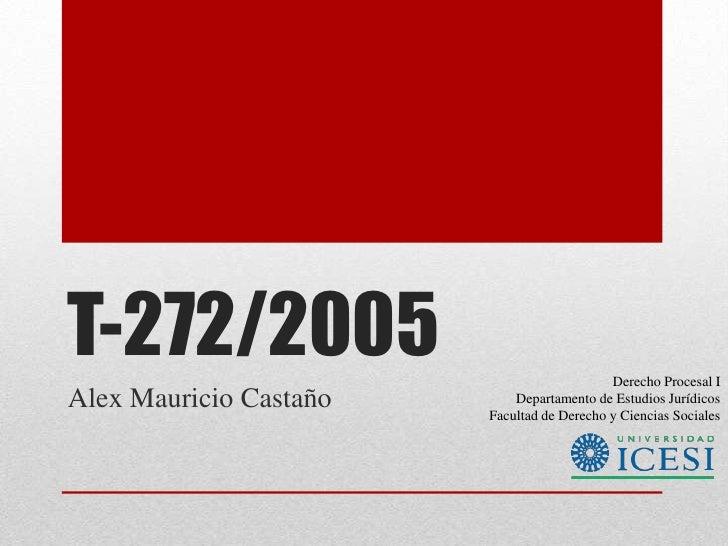 T-272/2005                                  Derecho Procesal IAlex Mauricio Castaño       Departamento de Estudios Jurídic...