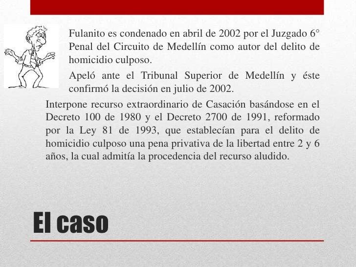Fulanito es condenado en abril de 2002 por el Juzgado 6°      Penal del Circuito de Medellín como autor del delito de     ...