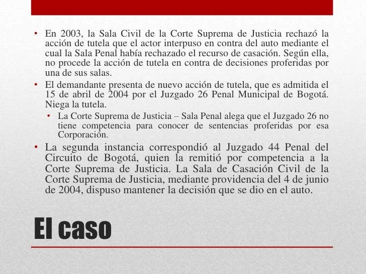 • En 2003, la Sala Civil de la Corte Suprema de Justicia rechazó la  acción de tutela que el actor interpuso en contra del...