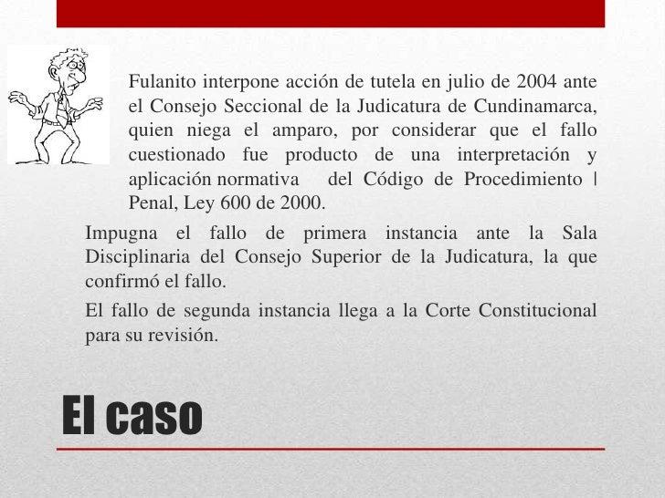 Fulanito interpone acción de tutela en julio de 2004 ante      el Consejo Seccional de la Judicatura de Cundinamarca,     ...
