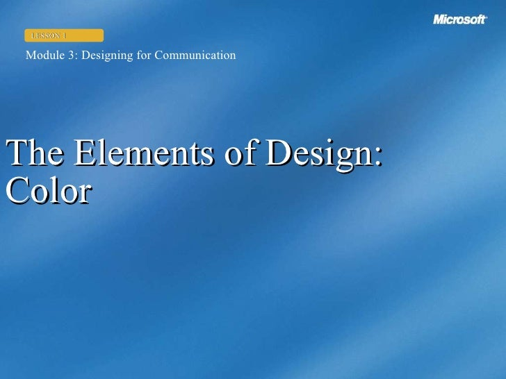 The Elements of Design: Color Module 3: Designing for Communication LESSON 1