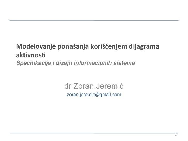 Modelovanje ponašanja korišćenjem dijagramaaktivnostiSpecifikacija i dizajn informacionih sistema                 dr Zoran...