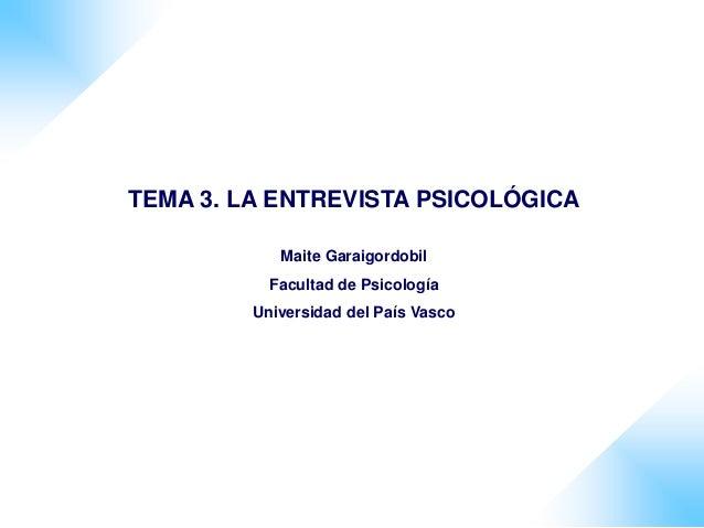 TEMA 3. LA ENTREVISTA PSICOLÓGICA Maite Garaigordobil Facultad de Psicología Universidad del País Vasco