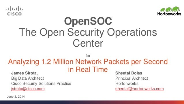 OpenSOC The Open Security Operations Center for Analyzing 1.2 Million Network Packets per Second in Real TimeJames Sirota,...